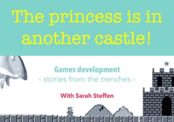 The princess is in another castle!  How video games are developed – stories from the trenches